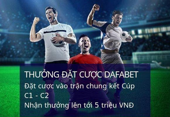 dafabet-thuong-dat-cuoc-tran-chung-ket-champions-league-va-europa-league-len-toi-5000000