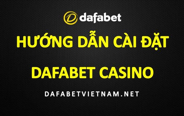 huong-dan-cai-dat-phan-mem-casino-de-choi-game-tai-dafabet