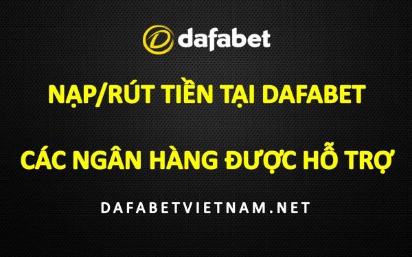 dafabet-ho-tro-chuyen-tien-qua-nhung-ngan-hang-nao-tai-viet-nam