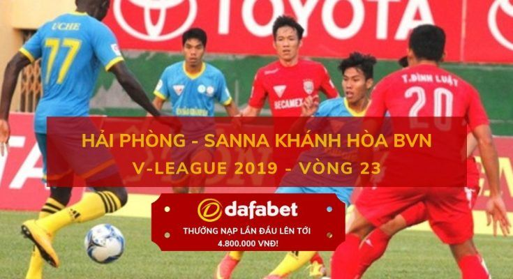 [V-League 2019, Vòng 23] Hải Phòng vs Khánh Hòa dafabet