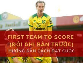Cá cược bóng đá Kèo First Team to Score (Đội ghi bàn trước)