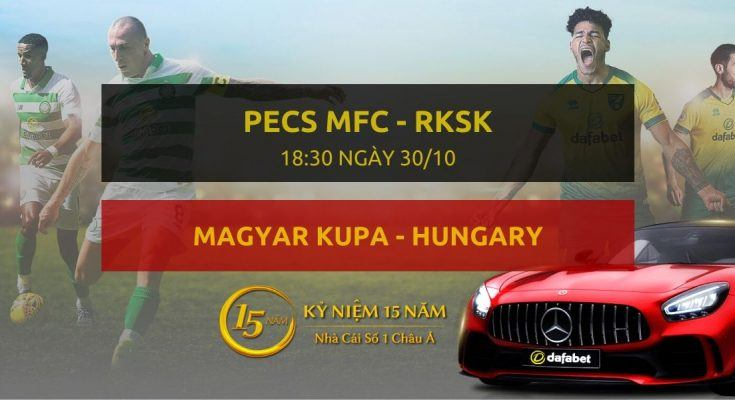 Pecs MFC - Rksk (18h30 ngày 30/10)