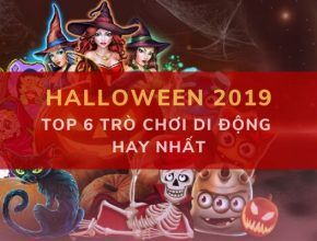 Top 6 trò chơi di động hay nhất mùa Halloween 2019 dafabet