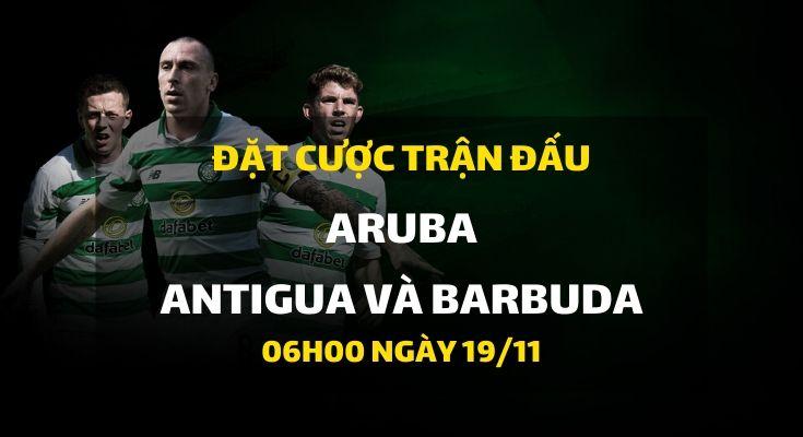 Aruba - Quốc gia Antigua và Barbuda (06h00 ngày 19/11)
