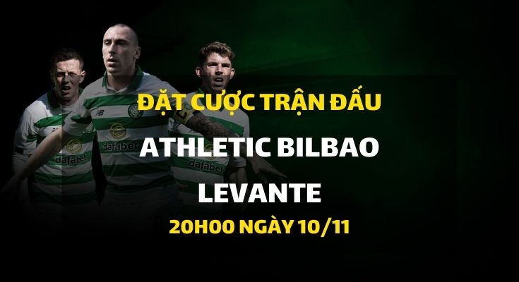 Nhà cái Dafabet ra kèo trực tiếp trận Athletic de Bilbao - Levante. Trận đấu diễn ra: 20h00 ngày 10/11