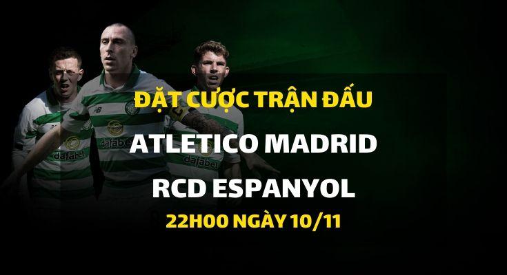 Atletico Madrid - RCD Espanyol (22h00 ngày 10/11)
