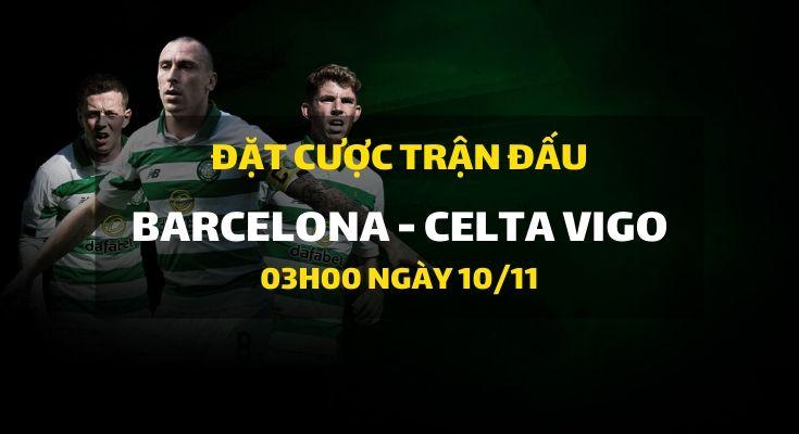 Barcelona - Celta de Vigo (03h00 ngày 10/11)