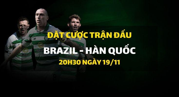 Brazil - Hàn Quốc (20h30 ngày 19/11)