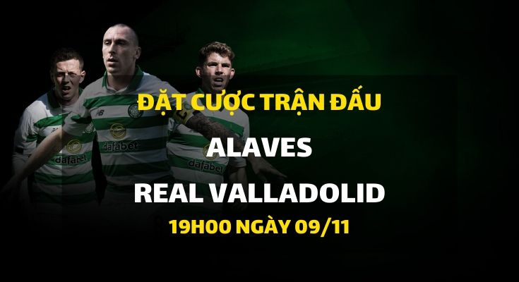 CD Alaves - Real Valladolid (19h00 ngày 09/11)