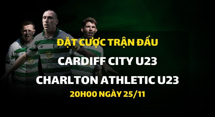 Cardiff City U23 - Charlton Athletic U23 (20h00 ngày 25/11)