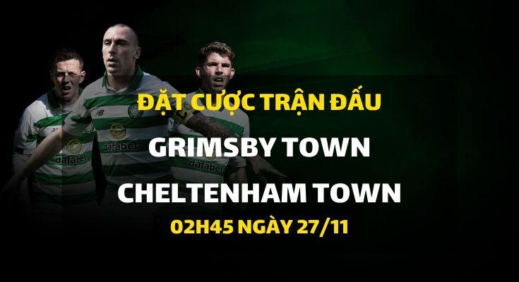 Grimsby Town - Cheltenham Town (02h45 ngày 27/11)