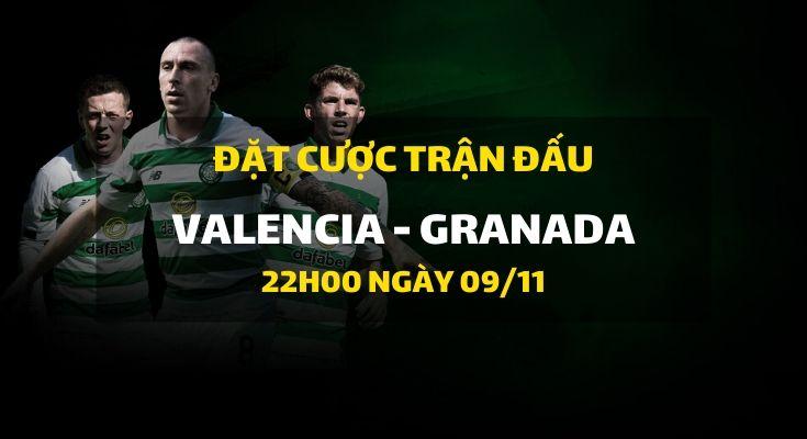 Valencia - Granada (22h00 ngày 09/11)