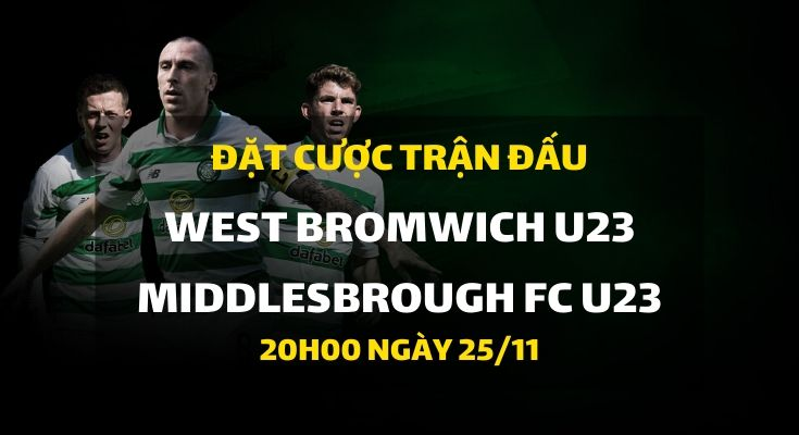 West Bromwich Albion U23 - Middlesbrough FC U23 (20h00 ngày 25/11)