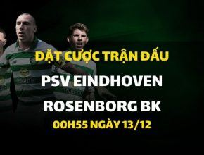 PSV Eindhoven - Rosenborg BK (00h55 ngày 13/12)