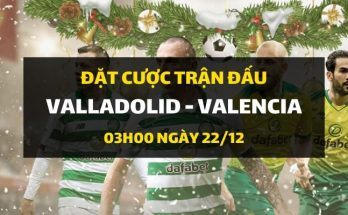 Real Valladolid - Valencia (03h00 ngày 22/12)