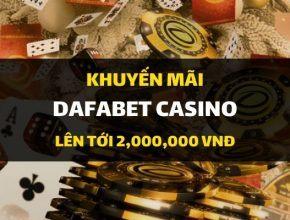 Khuyến mãi chào mừng Dafabet Casino: Thưởng 100% nạp lần đầu - Lên tới 2.000.000 VND