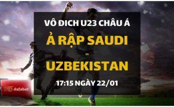 Đặt cược VCK U23 Châu Á 2020: Ả Rập Saudi - Uzbekistan (17h15 ngày 22/01)