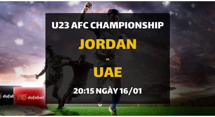 Đặt cược trận còn lại của bảng D U23 AFC Châu Á: Jordan - UAE (20h15 ngày 16/01)