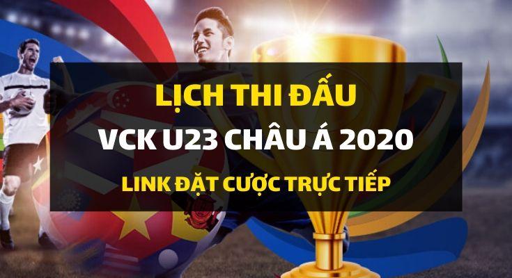 Lịch thi đấu/ Link cá cược trực tiếp VCK U23 Châu Á 2020