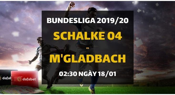 Nhà cái ra kèo Schalke 04 - Borussia Monchengladbach (02h30 ngày 18/01)