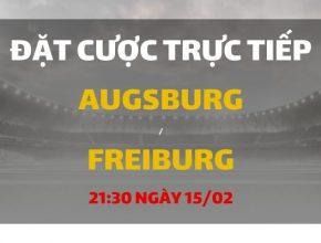 Augsburg - Freiburg (21h30 ngày 15/02)
