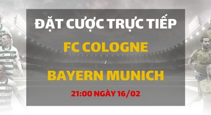 Cologne - Bayern Munich (21h30 ngày 16/02)