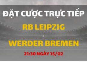 Leipzig - Werder Bremen (21h30 ngày 15/02)