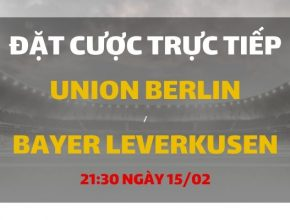 Union Berlin - Bayer Leverkusen (21h30 ngày 15/02)