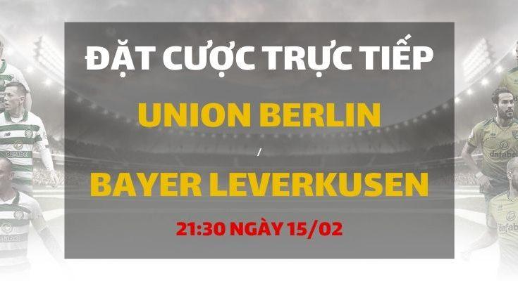 Union Berlin - Bayer Leverkusen (21h30 ngày 15/02)